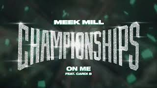 Meek Mill - On Me feat. Cardi B [ Audio]