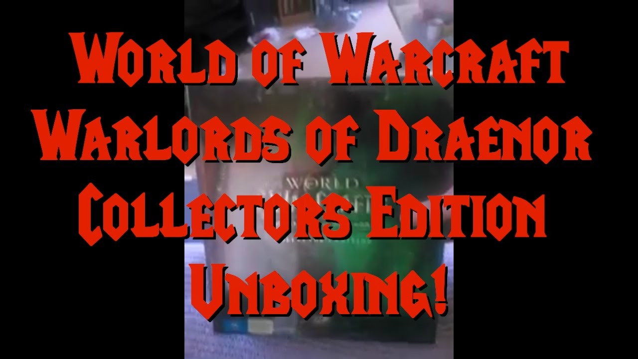 Warlords of Draenor Collectors Edition Unboxing Video ...