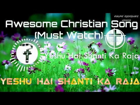 Awesome Christian Song | Yeshu Hai Shanti Ka Raja | Hindi Christian Devotional Song 2018