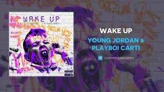 Young Jordan & Playboi Carti  - Wake Up (AUDIO)