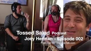 Tossed Salad - Joey Herman - Episode 002