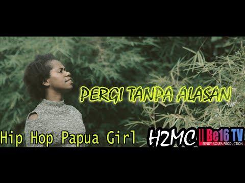 H2MC - Pergi Tanpa Alasan   Hip-Hop Papua Girl  