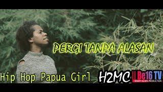 Download Lagu H2MC - Pergi Tanpa Alasan | Hip-Hop Papua Girl | Official Video MP3
