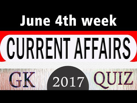 June 2017 4th Week - Latest Current Affairs GK Quiz Questions With Answers - India Education Video
