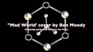"""Mad World"" cover by Tears for Fears By Ben Moody"