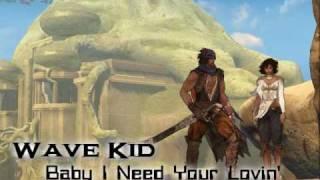 Wave Kid - Baby I Need Your Lovin