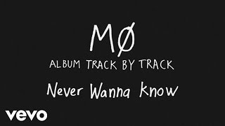 MØ - Never Wanna Know (Track by Track)