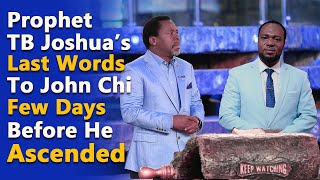 PROPHET TB JOSHUA'S LAST WORDS TO JOHN CHI FEW DAYS BEFORE HE ASCENDED