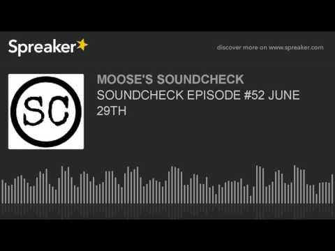 SOUNDCHECK EPISODE #52 JUNE 29TH