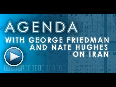 Agenda with George Friedman and Nate Hughes on Iran