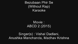 Bezubaan Phir Se (Without Rap) - Karaoke - ABCD 2 (2015) - Vishal Dadlani, Anushka, Madhav Krishna