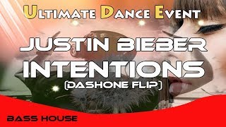 Bass-House ♫ Justin Bieber - Intentions (DASHONE FLIP)