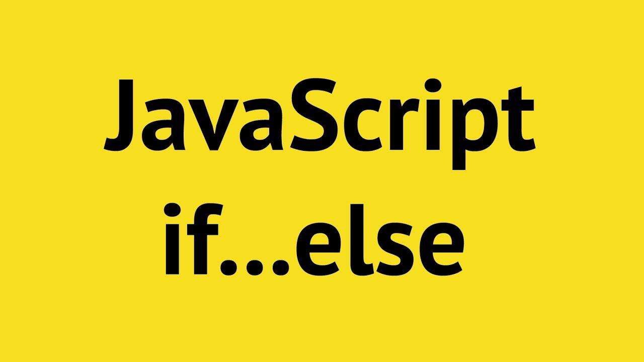 JavaScript if else (tutorial). DO NOT MISS!!!