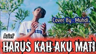 HARUSKAH AKU MATI - ARIEF ( COVER BY : MUHDI )