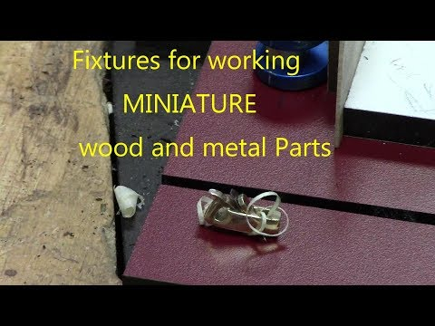 Fixtures for Miniature wood and metal parts