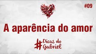 A aparência do amor - Dicas do Gabriel #09
