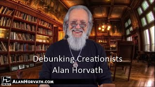 Debunking Creationists - Alan Horvath