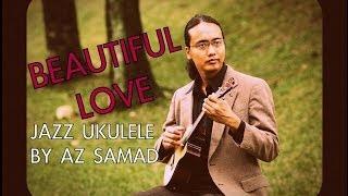 Beautiful Love | Jazz Ukulele by Az Samad