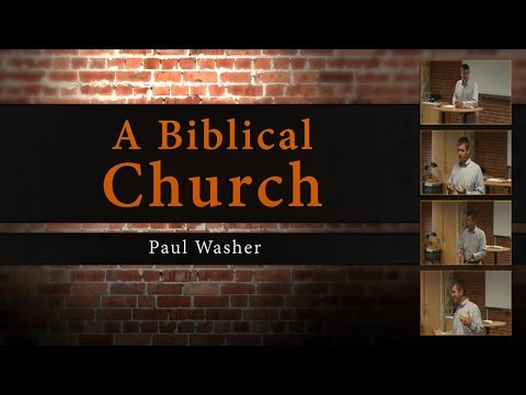 A Biblical Church - Paul Washer