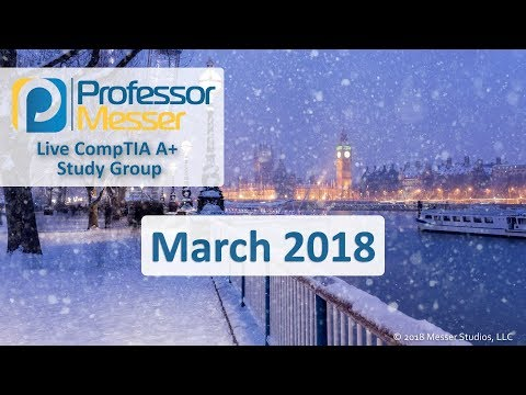 Professor Messer's A+ Study Group - March 2018