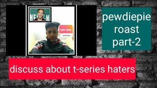 Pewdiepie roast part-2 discuss about t-series haters || technical gamer
