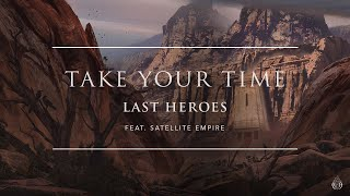Last Heroes Feat. Satellite Empire - Take Your Time [Ophelia Records]