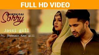 Full song : kah gai sorry | Jassi gill | Shehnaaz Kaur gill | New Punjabi song 2020 |