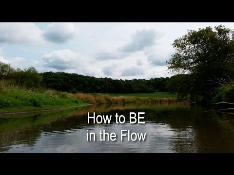 How to BE in the Flow