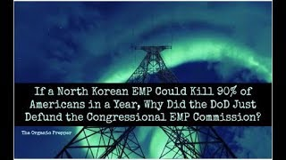 If N Korea Can Kill 90% Of Americans In A Year Why Did DoD Just Defund The EMP Commission