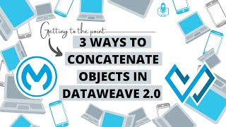 3 ways to concatenate objects in DataWeave 2.0. Under 30 seconds! | Getting to the point