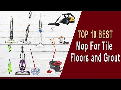 Best mop for tile floors and grout – Top 10 Selection 2019