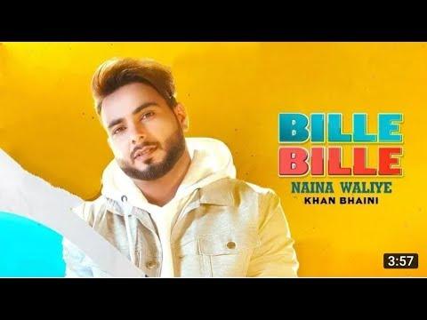 bille-bille-naina-waliye--(official-video)-  -khan-bhaini- -latest-punjabi-songs-video-2019- 