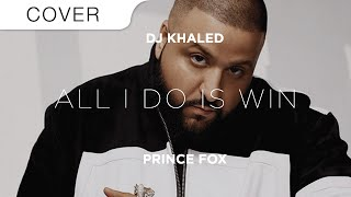 DJ Khaled - All I Do Is Win Feat. Moonzz (Prince Fox Cover)