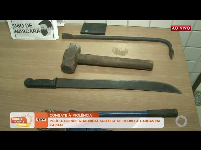 Tambaú da Gente Manhã - Polícia prende quadrilha suspeita de roubo a cargas na Capital