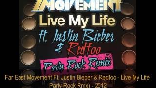 Far East Movement ft. Justin Bieber & Redfoo - Live My Life (Party Rock Remix)