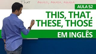 THIS, THAT, THESE, THOSE EM INGLÊS  - AULA 52 PARA INICIANTES - PROFESSOR KENNY