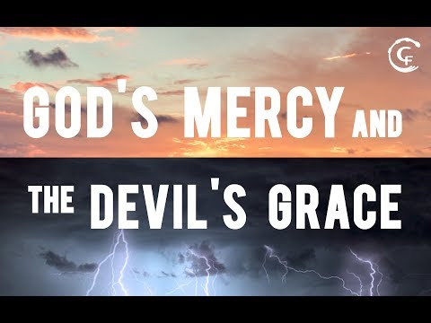 God's Mercy and the Devil's Grace Part 1 of 6: What is Grace? What Does it Cost?