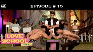Love School 4 - Full Episode 15 - Shocker! Ramiz-Gizelle, on a break!