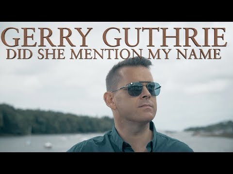 Did She Mention My Name - Gerry Guthrie ** MUSIC VIDEO**