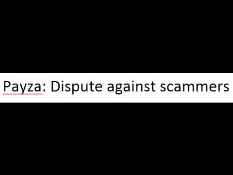 Payza dispute: how to file a dispute against scammers ?