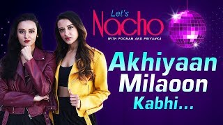 Akhiyaan Milaoon Kabhi (Dance Video) - Let's Nacho With Poonam & Priyanka - Dance Choreography