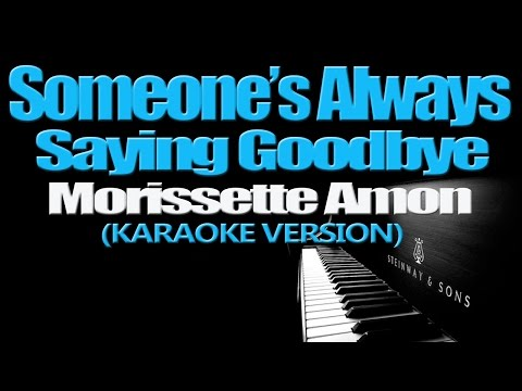 SOMEONE'S ALWAYS SAYING GOODBYE - Morissette (KARAOKE VERSION)
