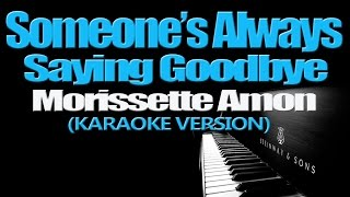 SOMEONE'S ALWAYS SAYING GOODBYE - Morissette (KARAOKE VERSION)