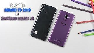 So sánh Huawei Y9 2018 vs Samsung Galaxy J8: Hơn 5 triệu chọn mua smartphone nào???