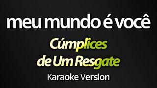MEU MUNDO É VOCÊ (Karaoke Version) - Graciely Junqueira / Cúmplices de Um Resgate
