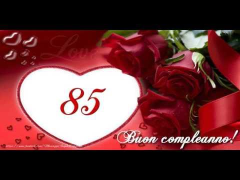 Auguri Di Buon Compleanno 85 Anni.85 Anni Tanti Auguri Youtube