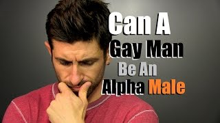 Can A Gay Man Be An Alpha Male?