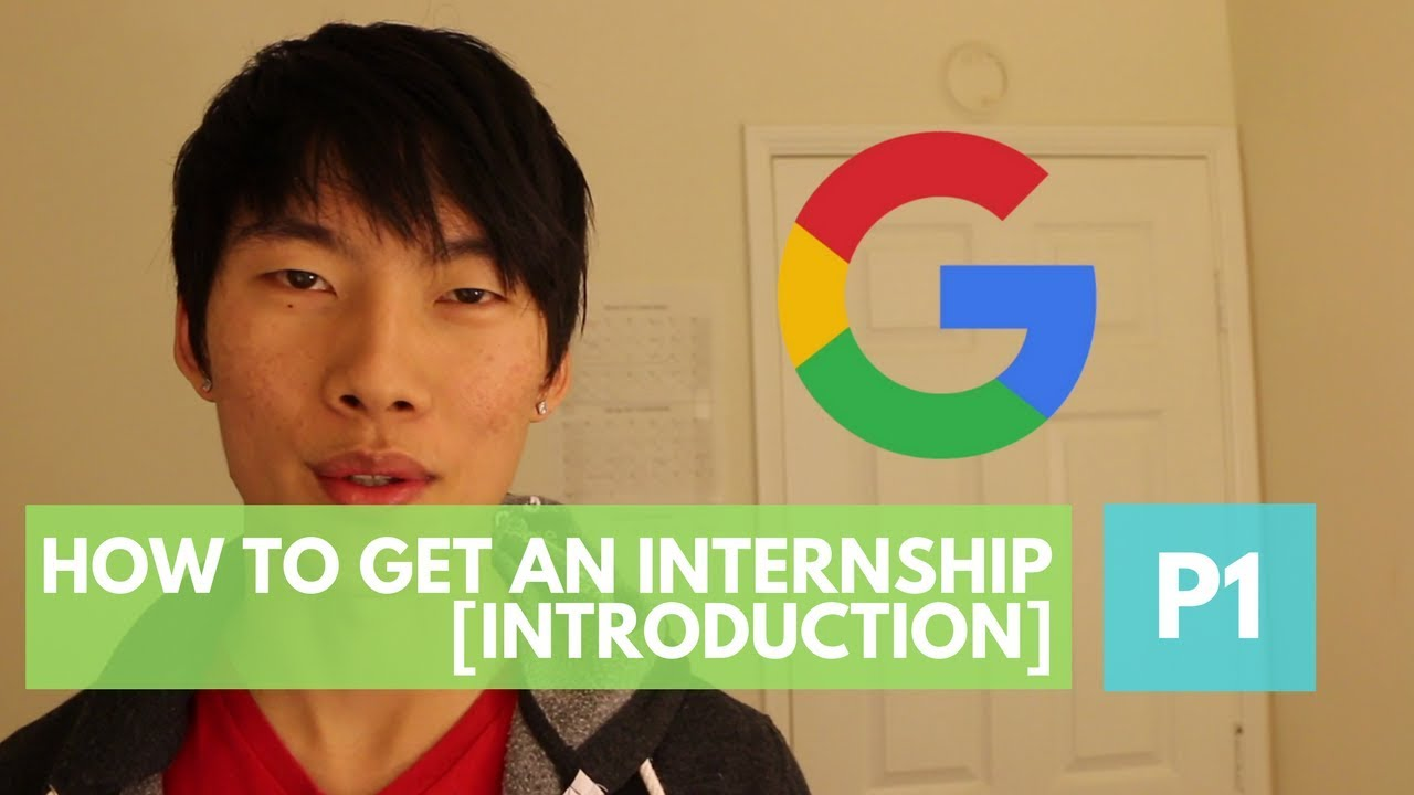 how to get an internship from a google intern part  how to get an internship from a google intern part 1 introduction