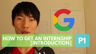 How to Get an Internship, by a Google intern. P1: Introduction
