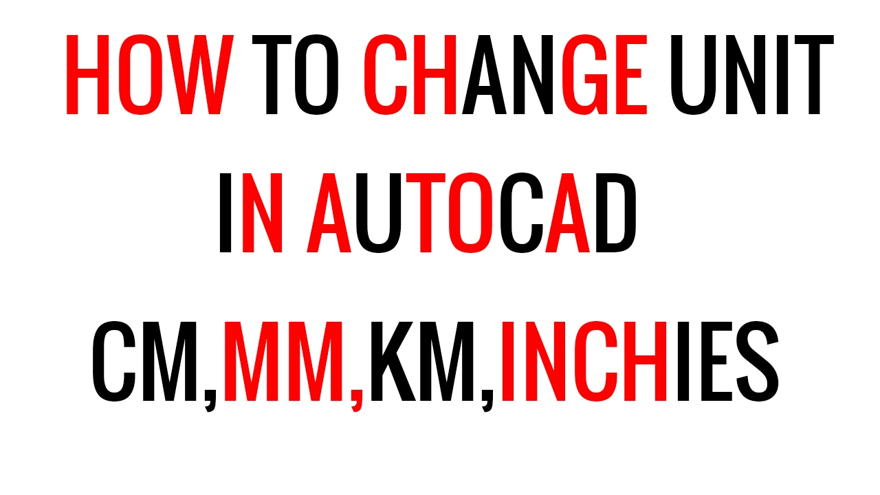 How To Change Unit In Autocad Set Drawing Unit In Mmcmincheskm Etc In Autocad